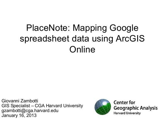 PlaceNote: Mapping Google        spreadsheet data using ArcGIS                   OnlineGiovanni ZambottiGIS Specialist – C...