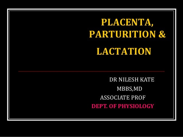 DR NILESH KATE MBBS,MD ASSOCIATE PROF DEPT. OF PHYSIOLOGY PLACENTA, PARTURITION & LACTATION