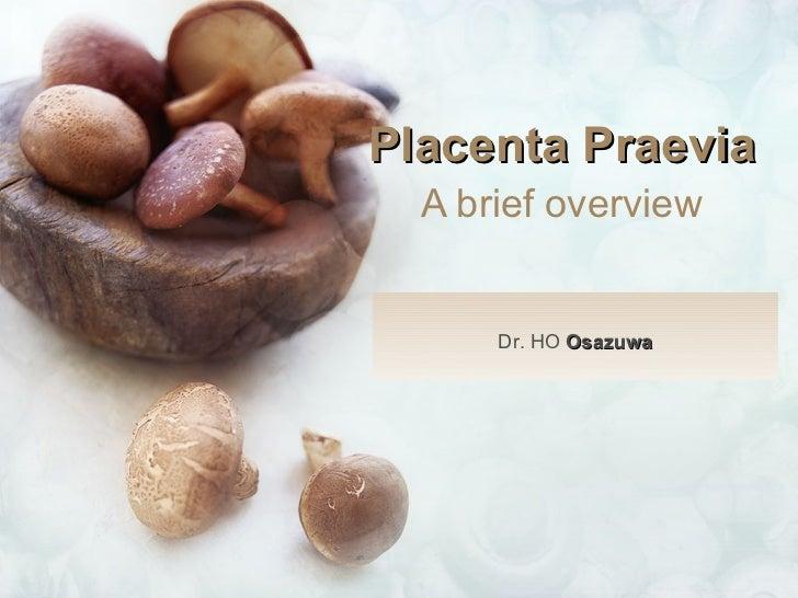 Placenta Praevia   A brief overview   Dr. HO  Osazuwa