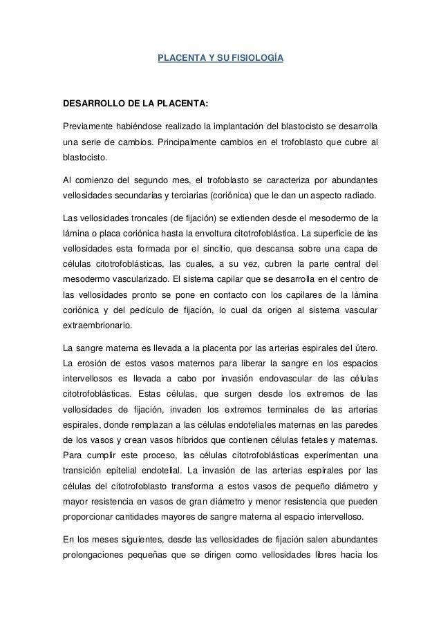 PLACENTA Y SU FISIOLOGÍADESARROLLO DE LA PLACENTA:Previamente habiéndose realizado la implantación del blastocisto se desa...