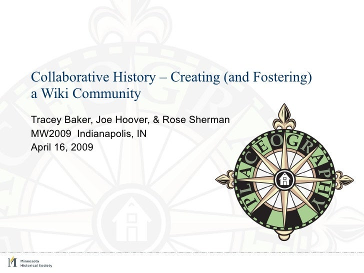 Collaborative History – Creating (and Fostering)  a Wiki Community Tracey Baker, Joe Hoover, & Rose Sherman MW2009  Indian...