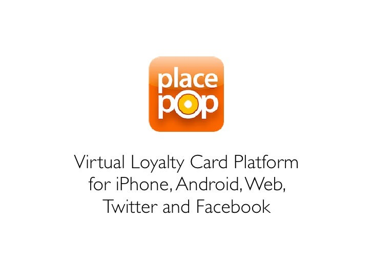 Virtual Loyalty Card Platform   for iPhone, Android, Web,     Twitter and Facebook