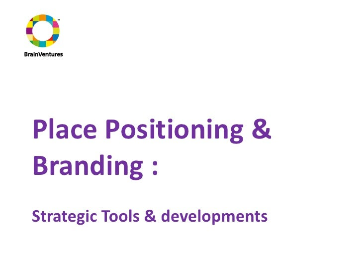 Place Positioning & Branding : Strategic Tools & developments