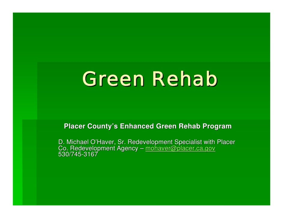 Green Rehab   Placer County's Enhanced Green Rehab Program  D. Michael O'Haver, Sr. Redevelopment Specialist with Placer C...