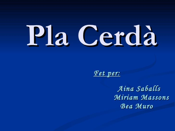 Pla Cerdà Fet per:   Aina Saballs  Miriam Massons Bea Muro