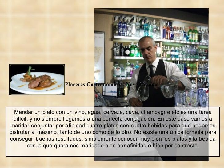 Placeres Gastronómicos: Nova Gamma  Maridar un plato con un vino, agua, cerveza, cava, champagne etc es una tarea  difícil...