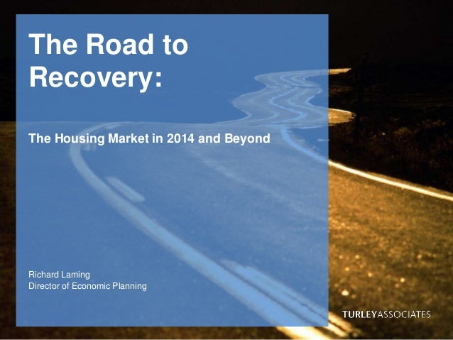 The Road to Recovery: The Housing Market in 2014 and Beyond  Richard Laming Director of Economic Planning