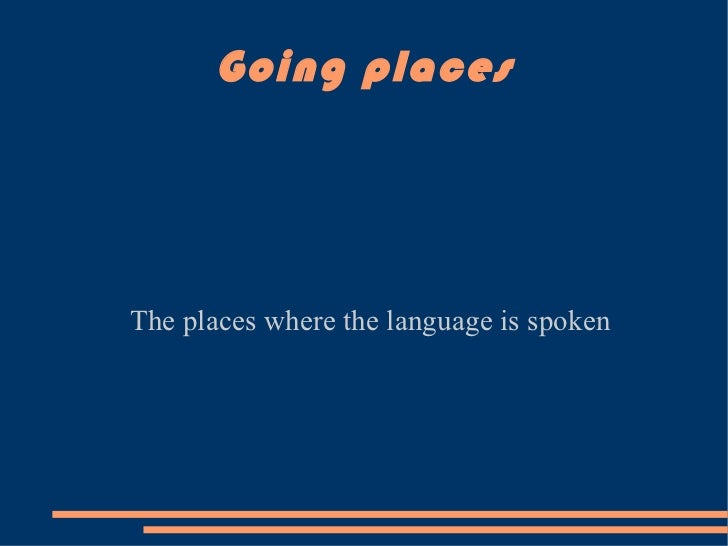 Going places The places where the language is spoken