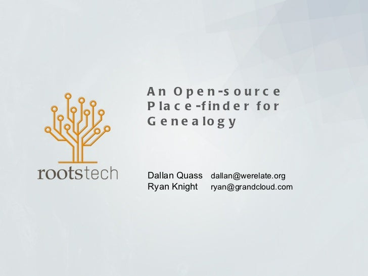 An Open-source Place-finder for Genealogy Dallan Quass  [email_address] Ryan Knight  [email_address]
