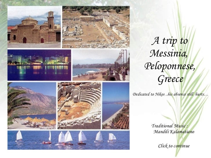 A trip to Messinia,  Peloponnese, Greece Traditional Music :  Mandili Kalamatiano Click to continue Dedicated to Nikos ..h...