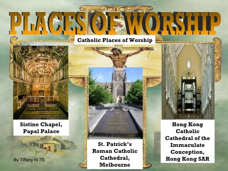 PLACES OF WORSHIP Sistine Chapel, Papal Palace St. Patrick's Roman Catholic Cathedral, Melbourne Hong Kong Catholic Cathed...