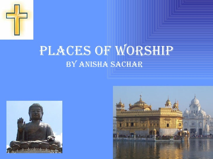 Places of worship By Anisha Sachar