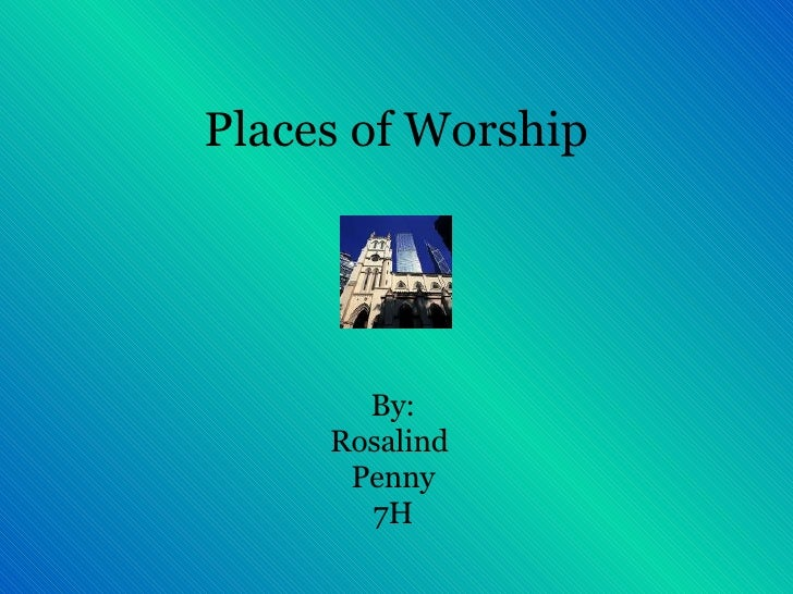 Places of Worship By: Rosalind  Penny 7H
