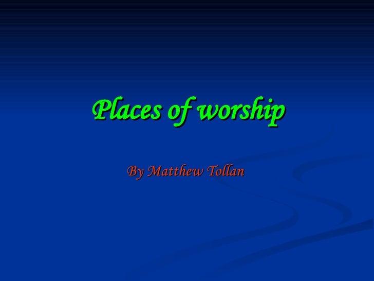 Places of worship By Matthew Tollan