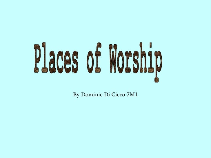 By Dominic Di Cicco 7M1 Places of Worship