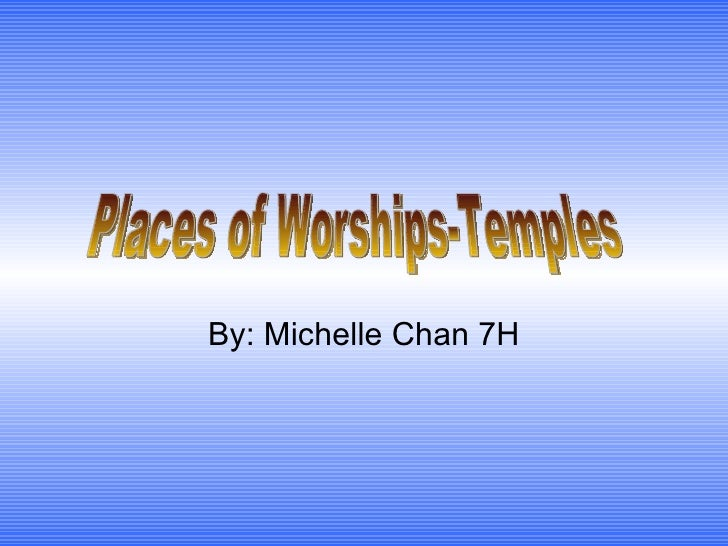 By: Michelle Chan 7H Places of Worships-Temples