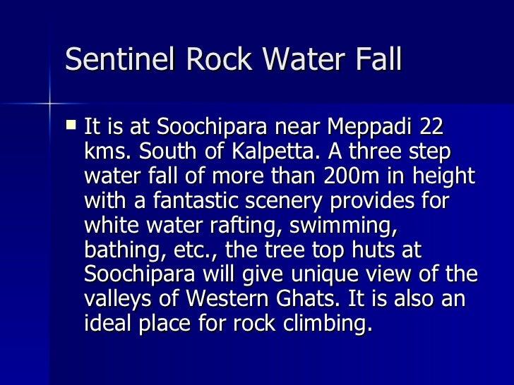 Sentinel Rock Water Fall   <ul><li>It is at Soochipara near Meppadi 22 kms. South of Kalpetta. A three step water fall of ...