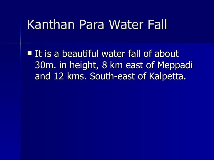 Kanthan Para Water Fall   <ul><li>It is a beautiful water fall of about 30m. in height, 8 km east of Meppadi and 12 kms. S...