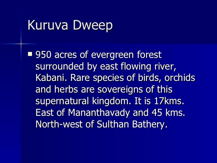 Kuruva Dweep   <ul><li>950 acres of evergreen forest surrounded by east flowing river, Kabani. Rare species of birds, orch...