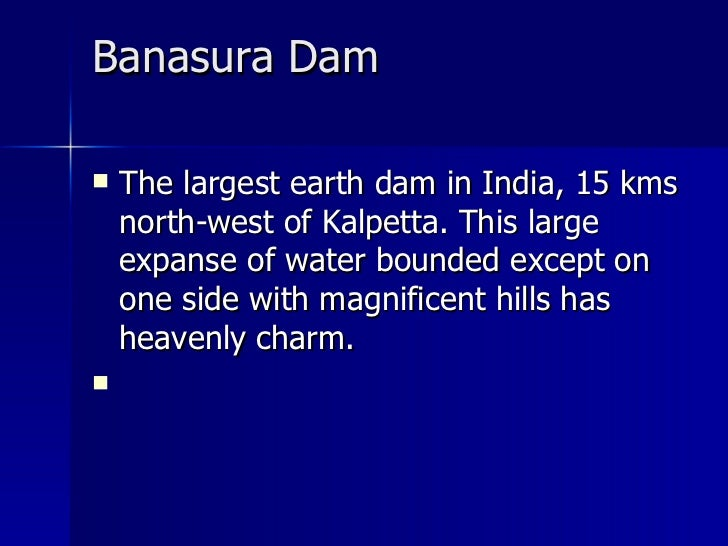 Banasura Dam <ul><li>The largest earth dam in India, 15 kms north-west of Kalpetta. This large expanse of water bounded ex...