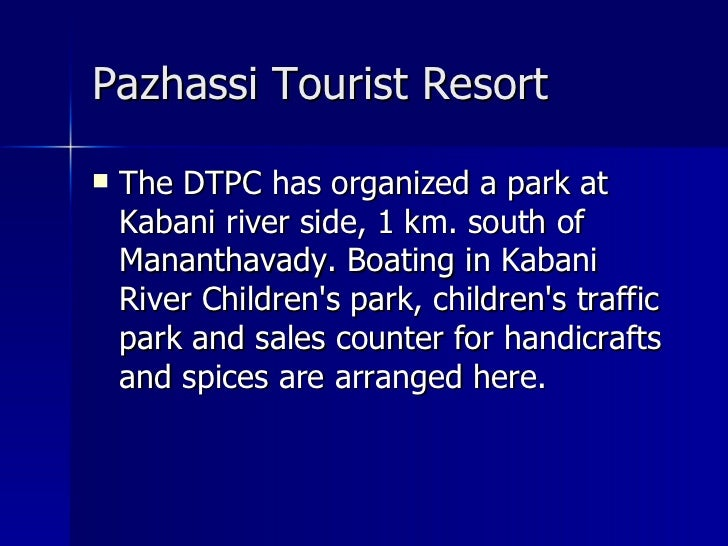 Pazhassi Tourist Resort   <ul><li>The DTPC has organized a park at Kabani river side, 1 km. south of Mananthavady. Boating...