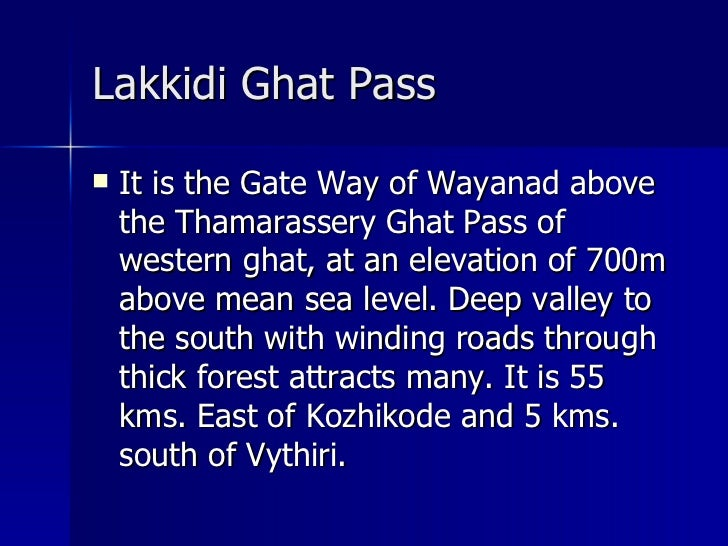 Lakkidi Ghat Pass   <ul><li>It is the Gate Way of Wayanad above the Thamarassery Ghat Pass of western ghat, at an elevatio...