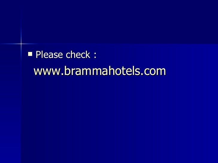 <ul><li>Please check : </li></ul><ul><li>www.brammahotels.com </li></ul>
