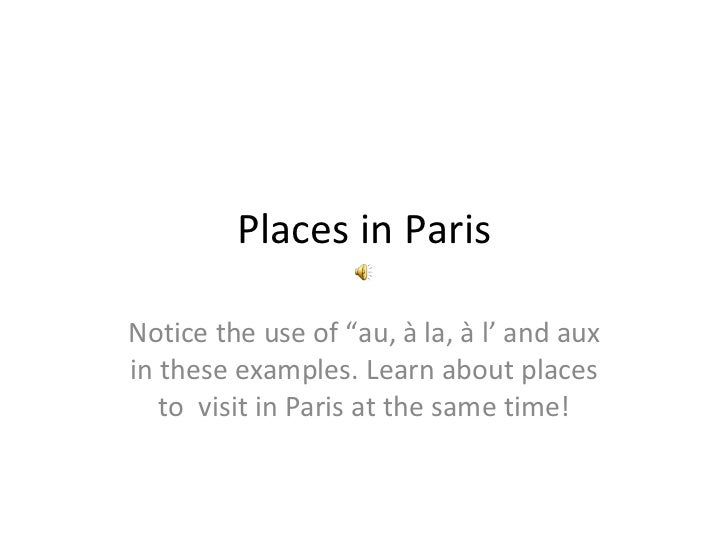 "Places in Paris Notice the use of ""au, à la, à l' and aux in these examples. Learn about places to  visit in Paris at the ..."