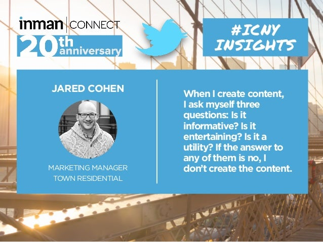 JARED COHEN MARKETING MANAGER TOWN RESIDENTIAL #ICNY INSIGHTS When I create content, I ask myself three questions: Is it i...