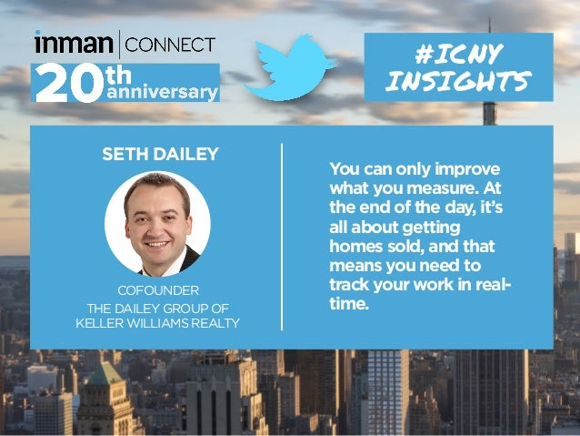 SETH DAILEY COFOUNDER THE DAILEY GROUP OF KELLER WILLIAMS REALTY #ICNY INSIGHTS You can only improve what you measure. At ...