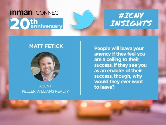 MATT FETICK AGENT KELLER WILLIAMS REALTY #ICNY INSIGHTS People will leave your agency if they feel you are a ceiling to th...