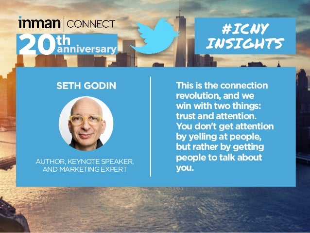 SETH GODIN AUTHOR, KEYNOTE SPEAKER, AND MARKETING EXPERT #ICNY INSIGHTS This is the connection revolution, and we win with...