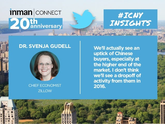 DR. SVENJA GUDELL CHIEF ECONOMIST ZILLOW #ICNY INSIGHTS We'll actually see an uptick of Chinese buyers, especially at the ...