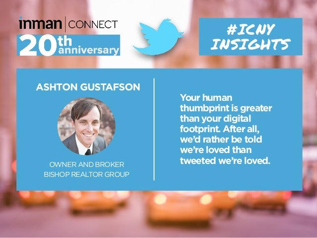 ASHTON GUSTAFSON OWNER AND BROKER BISHOP REALTOR GROUP #ICNY INSIGHTS Your human thumbprint is greater than your digital f...
