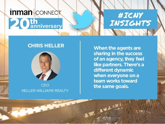CHRIS HELLER CEO KELLER WILLIAMS REALTY #ICNY INSIGHTS When the agents are sharing in the success of an agency, they feel ...