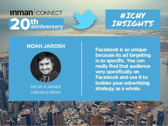 NOAH JAROSH MEDIA PLANNER LIKEABLE MEDIA #ICNY INSIGHTS Facebook is so unique because its ad targeting is so specific. You...