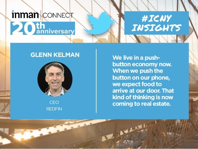 GLENN KELMAN CEO REDFIN #ICNY INSIGHTS We live in a push- button economy now. When we push the button on our phone, we exp...