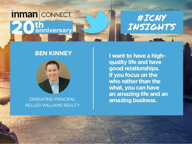 BEN KINNEY OPERATING PRINCIPAL KELLER WILLIAMS REALTY #ICNY INSIGHTS I want to have a high- quality life and have good rel...