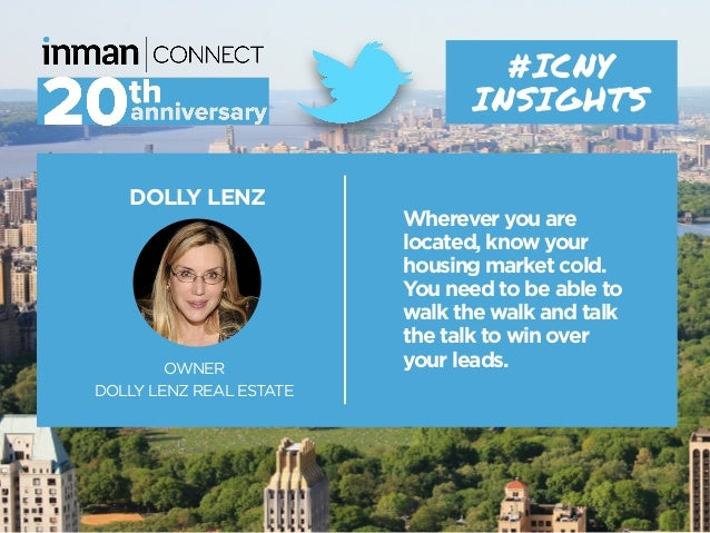 DOLLY LENZ OWNER DOLLY LENZ REAL ESTATE #ICNY INSIGHTS Wherever you are located, know your housing market cold. You need t...