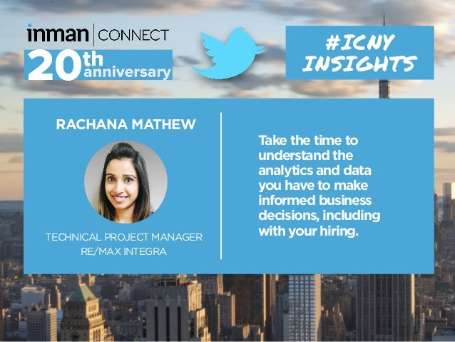 RACHANA MATHEW TECHNICAL PROJECT MANAGER RE/MAX INTEGRA #ICNY INSIGHTS Take the time to understand the analytics and data ...