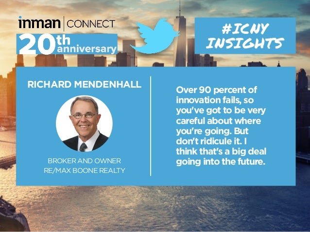 RICHARD MENDENHALL BROKER AND OWNER RE/MAX BOONE REALTY #ICNY INSIGHTS Over 90 percent of innovation fails, so you've got ...