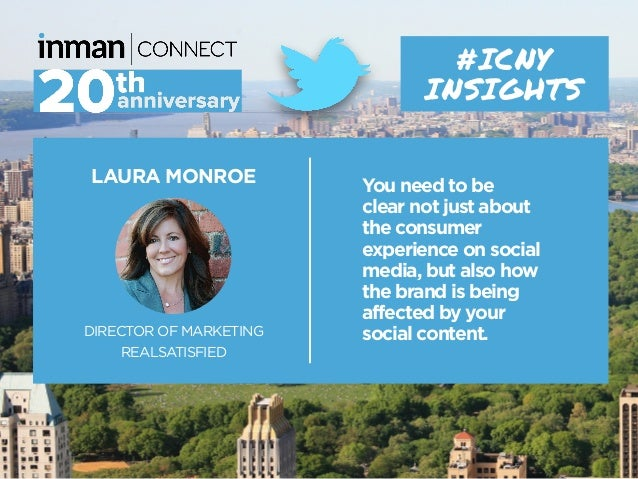 LAURA MONROE DIRECTOR OF MARKETING REALSATISFIED #ICNY INSIGHTS You need to be clear not just about the consumer experienc...