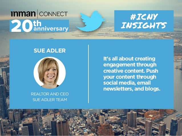 SUE ADLER REALTOR AND CEO SUE ADLER TEAM #ICNY INSIGHTS It's all about creating engagement through creative content. Push ...