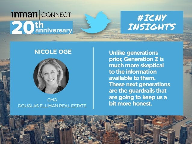 NICOLE OGE CMO DOUGLAS ELLIMAN REAL ESTATE #ICNY INSIGHTS Unlike generations prior, Generation Z is much more skeptical to...