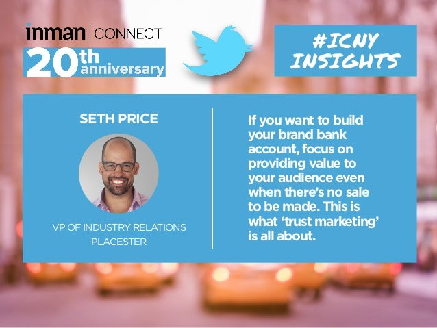 SETH PRICE VP OF INDUSTRY RELATIONS PLACESTER #ICNY INSIGHTS If you want to build your brand bank account, focus on provid...