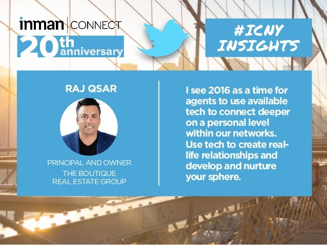 RAJ QSAR PRINCIPAL AND OWNER THE BOUTIQUE REAL ESTATE GROUP #ICNY INSIGHTS I see 2016 as a time for agents to use availabl...