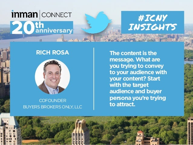 RICH ROSA COFOUNDER BUYERS BROKERS ONLY, LLC #ICNY INSIGHTS The content is the message. What are you trying to convey to y...