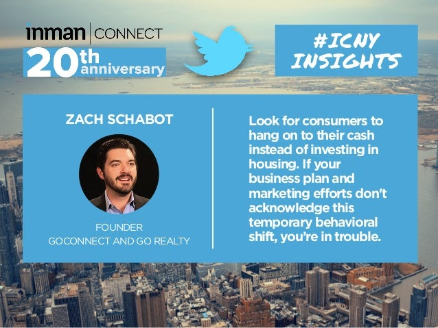 ZACH SCHABOT FOUNDER GOCONNECT AND GO REALTY #ICNY INSIGHTS Look for consumers to hang on to their cash instead of investi...