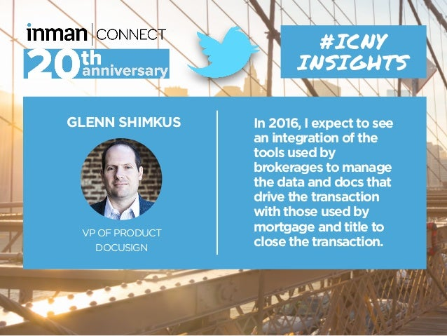 GLENN SHIMKUS VP OF PRODUCT DOCUSIGN #ICNY INSIGHTS In 2016, I expect to see an integration of the tools used by brokerage...