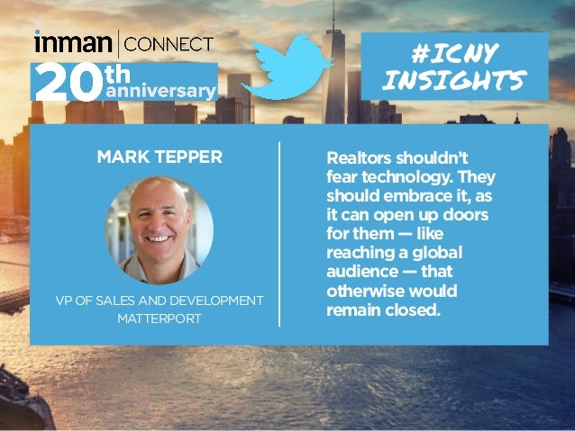 MARK TEPPER VP OF SALES AND DEVELOPMENT MATTERPORT #ICNY INSIGHTS Realtors shouldn't fear technology. They should embrace ...